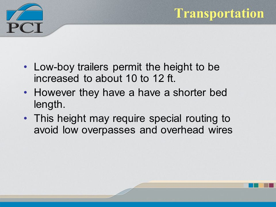 Transportation Low-boy trailers permit the height to be increased to about 10 to 12 ft. However they have a have a shorter bed length.
