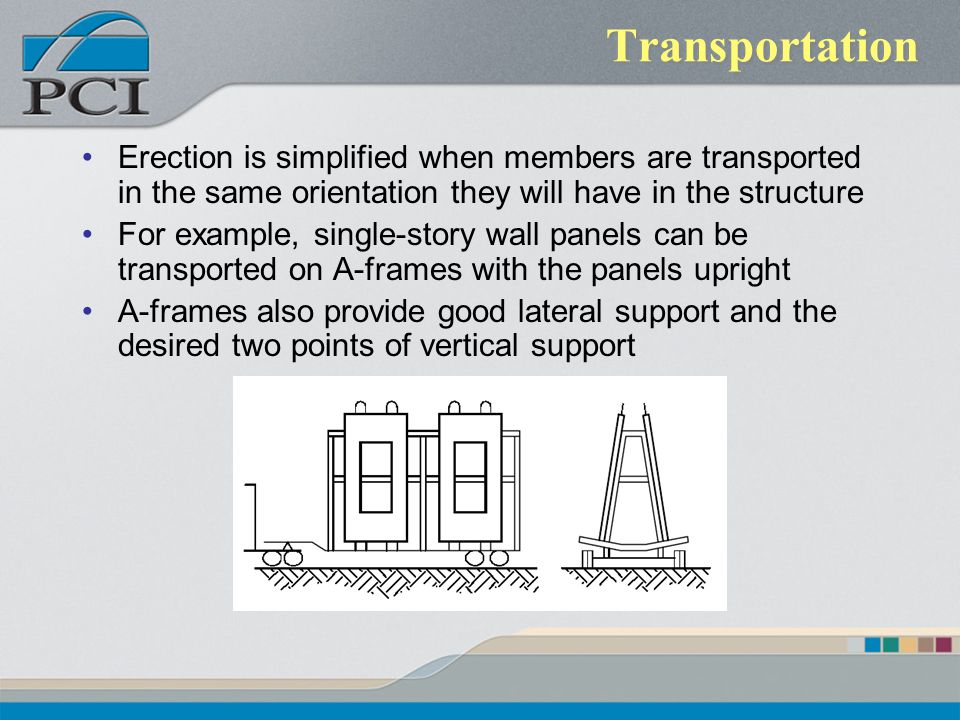 Transportation Erection is simplified when members are transported in the same orientation they will have in the structure.