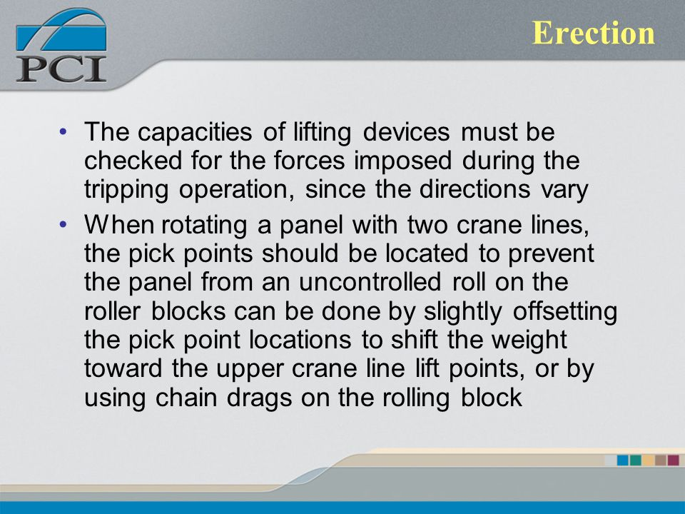 Erection The capacities of lifting devices must be checked for the forces imposed during the tripping operation, since the directions vary.