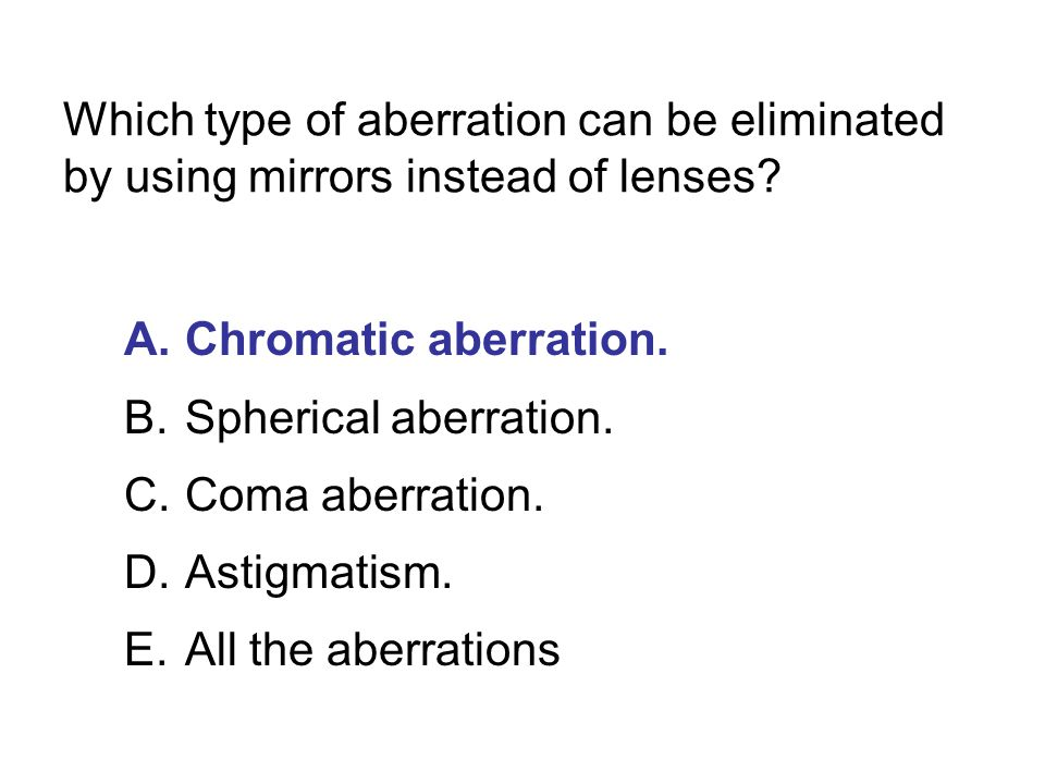 Which type of aberration can be eliminated by using mirrors instead of lenses