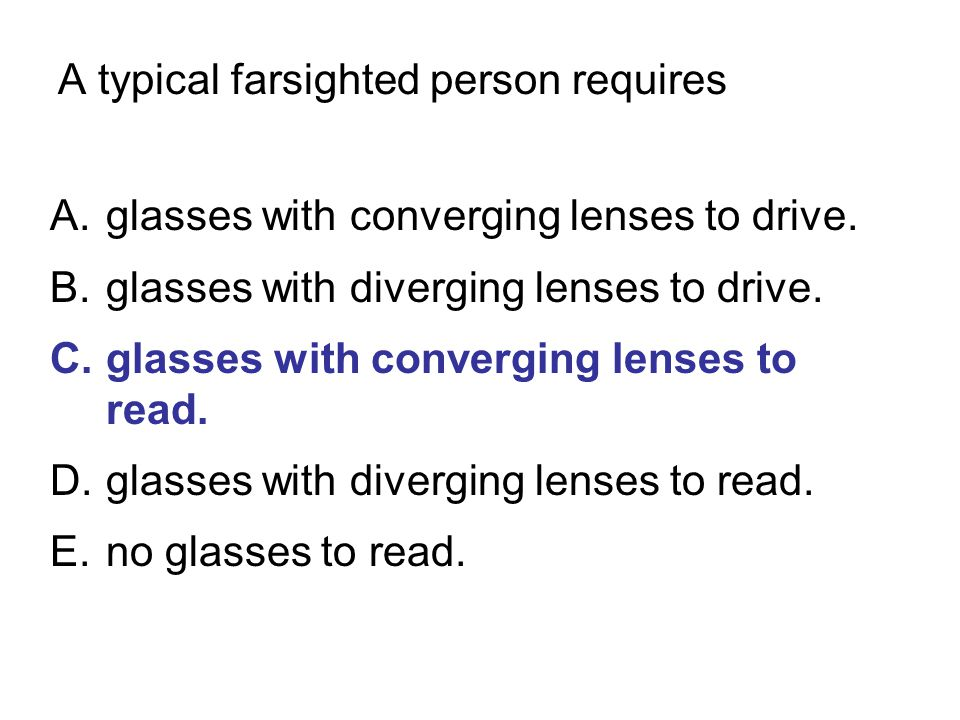 A typical farsighted person requires