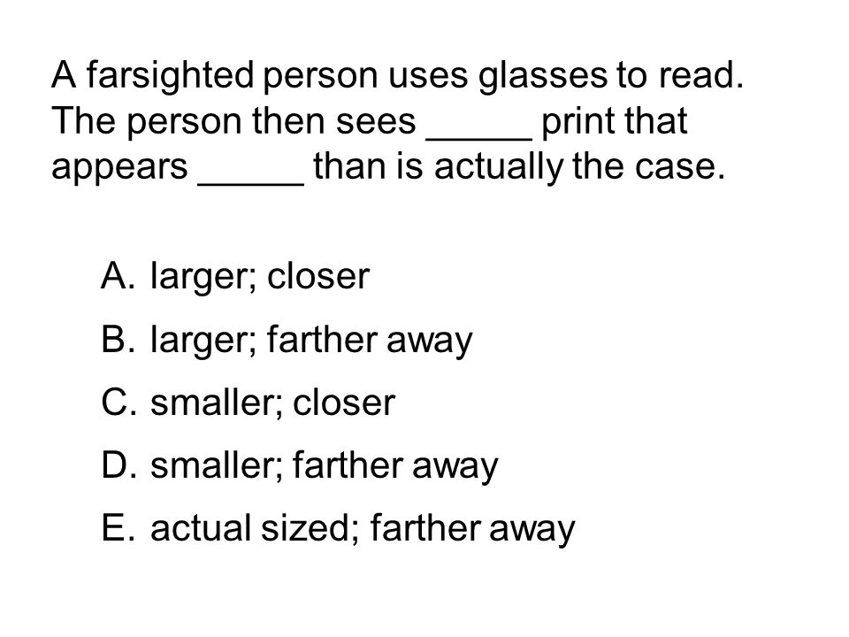 A farsighted person uses glasses to read