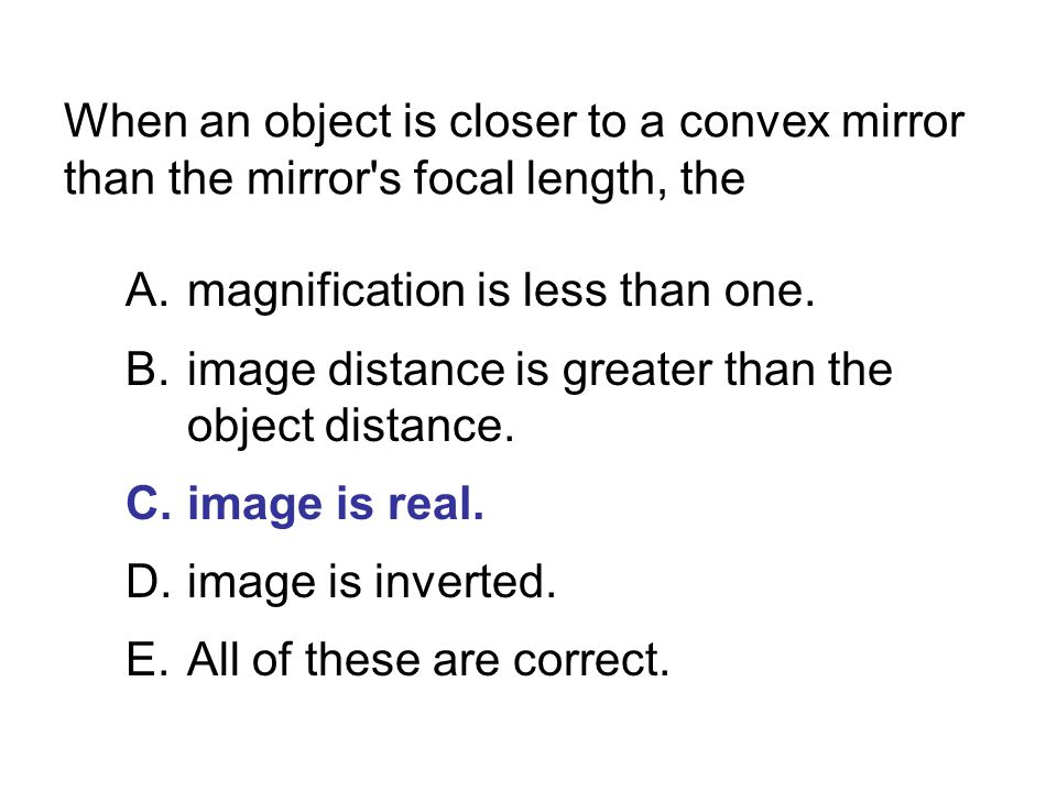 When an object is closer to a convex mirror than the mirror s focal length, the