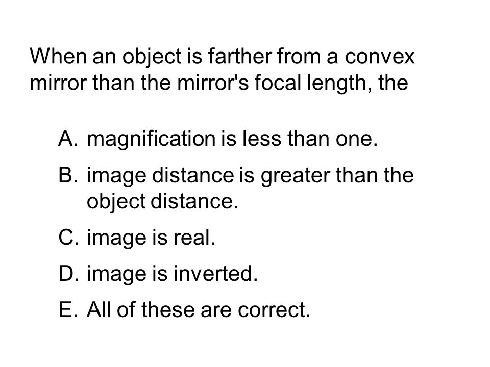 When an object is farther from a convex mirror than the mirror s focal length, the