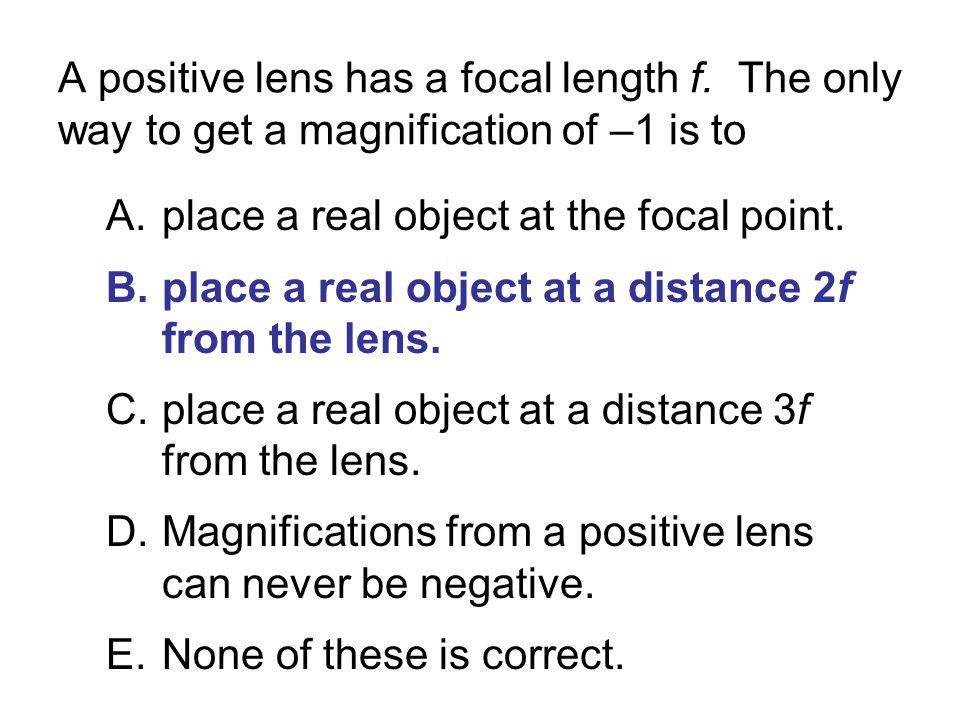 A positive lens has a focal length f