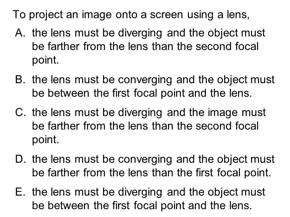To project an image onto a screen using a lens,