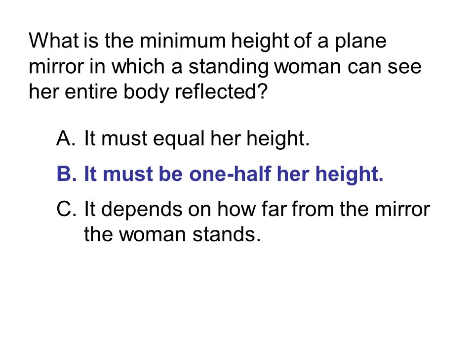 What is the minimum height of a plane mirror in which a standing woman can see her entire body reflected