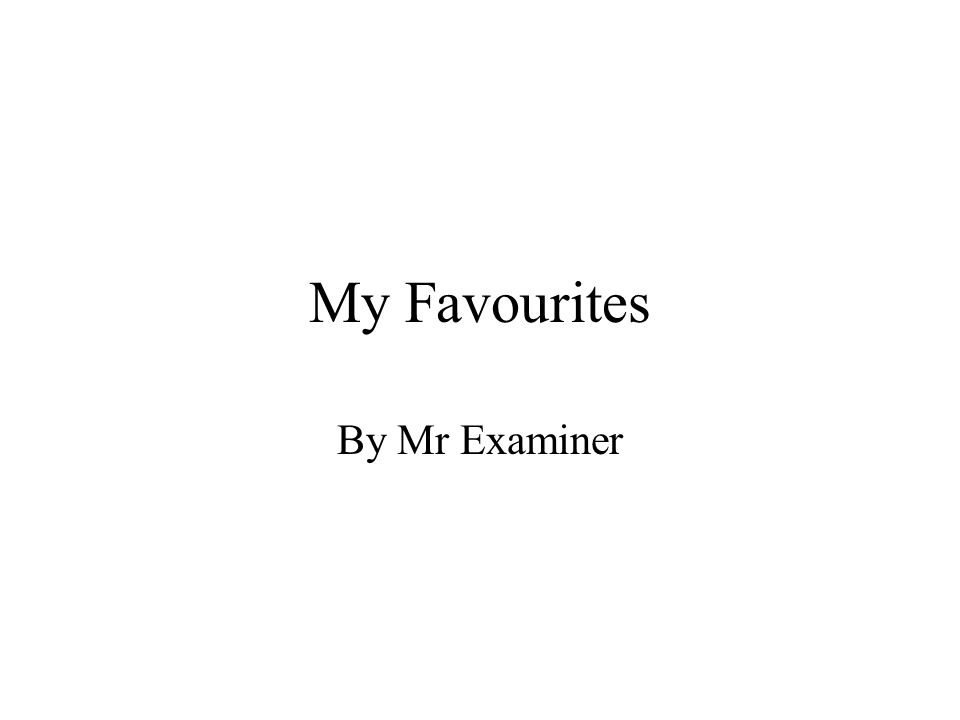 My Favourites By Mr Examiner