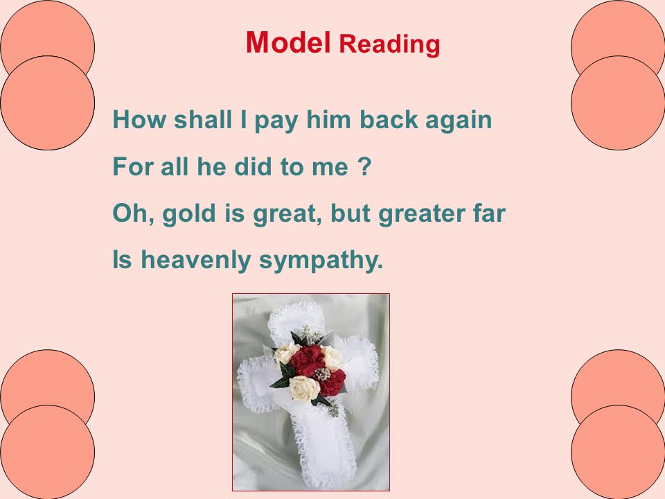 Model Reading How shall I pay him back again For all he did to me