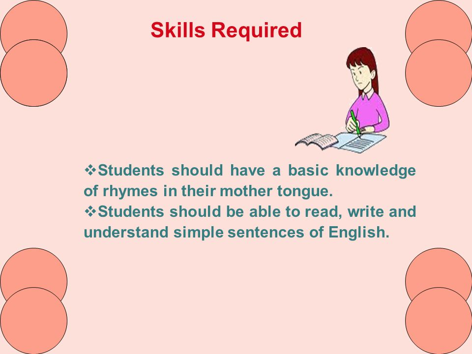 Skills Required Students should have a basic knowledge of rhymes in their mother tongue.