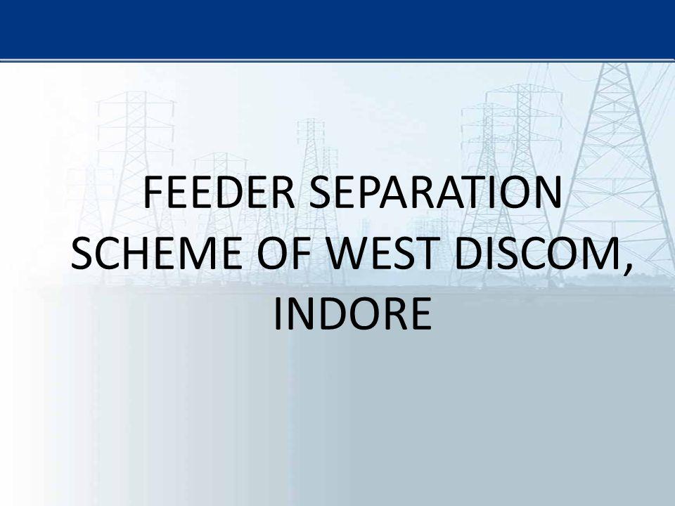 FEEDER SEPARATION SCHEME OF WEST DISCOM, INDORE