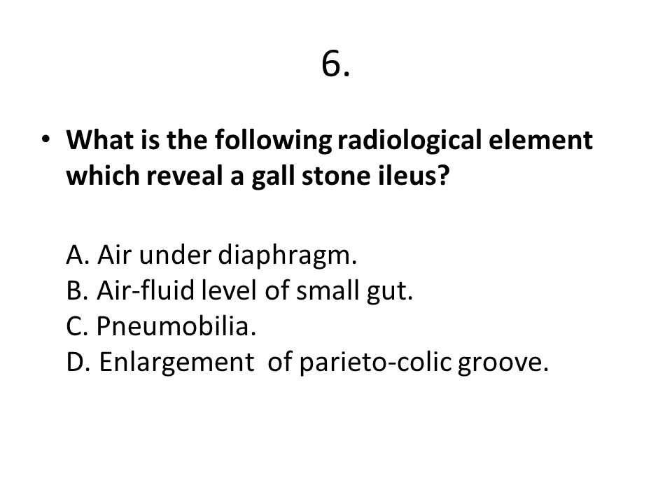 6. What is the following radiological element which reveal a gall stone ileus