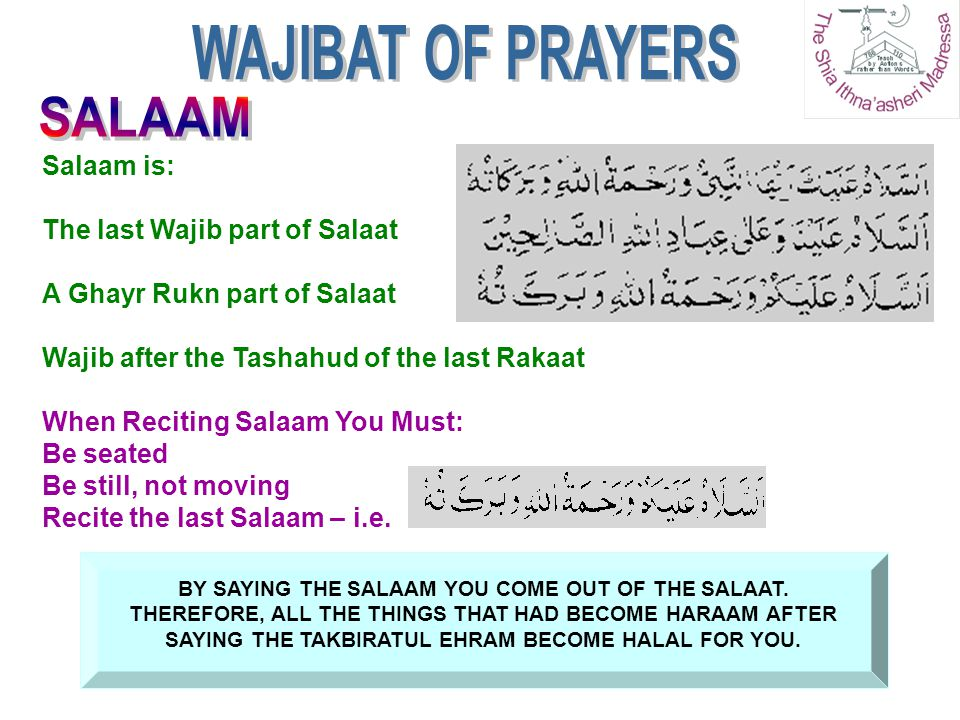WAJIBAT OF PRAYERS SALAAM Salaam is: The last Wajib part of Salaat
