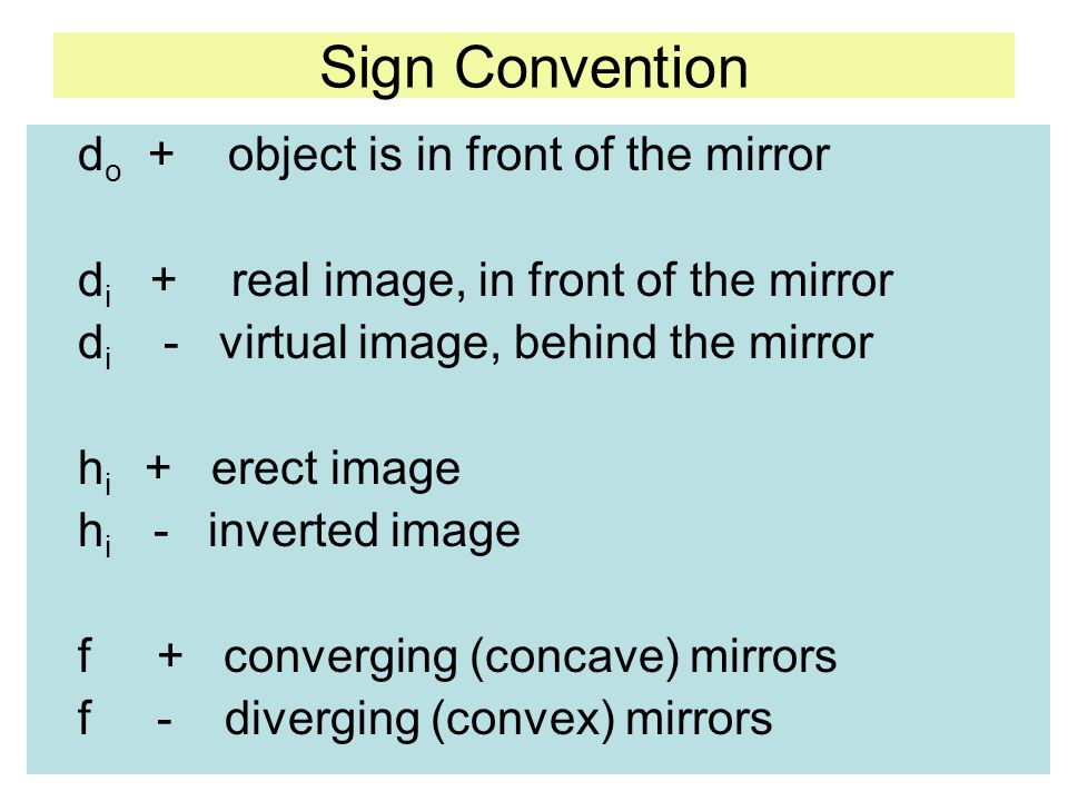 Sign Convention do + object is in front of the mirror