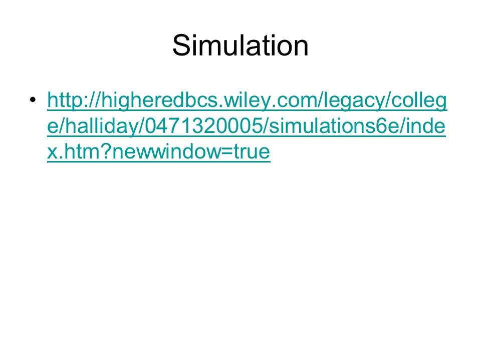 Simulation http://higheredbcs.wiley.com/legacy/college/halliday/0471320005/simulations6e/index.htm newwindow=true.