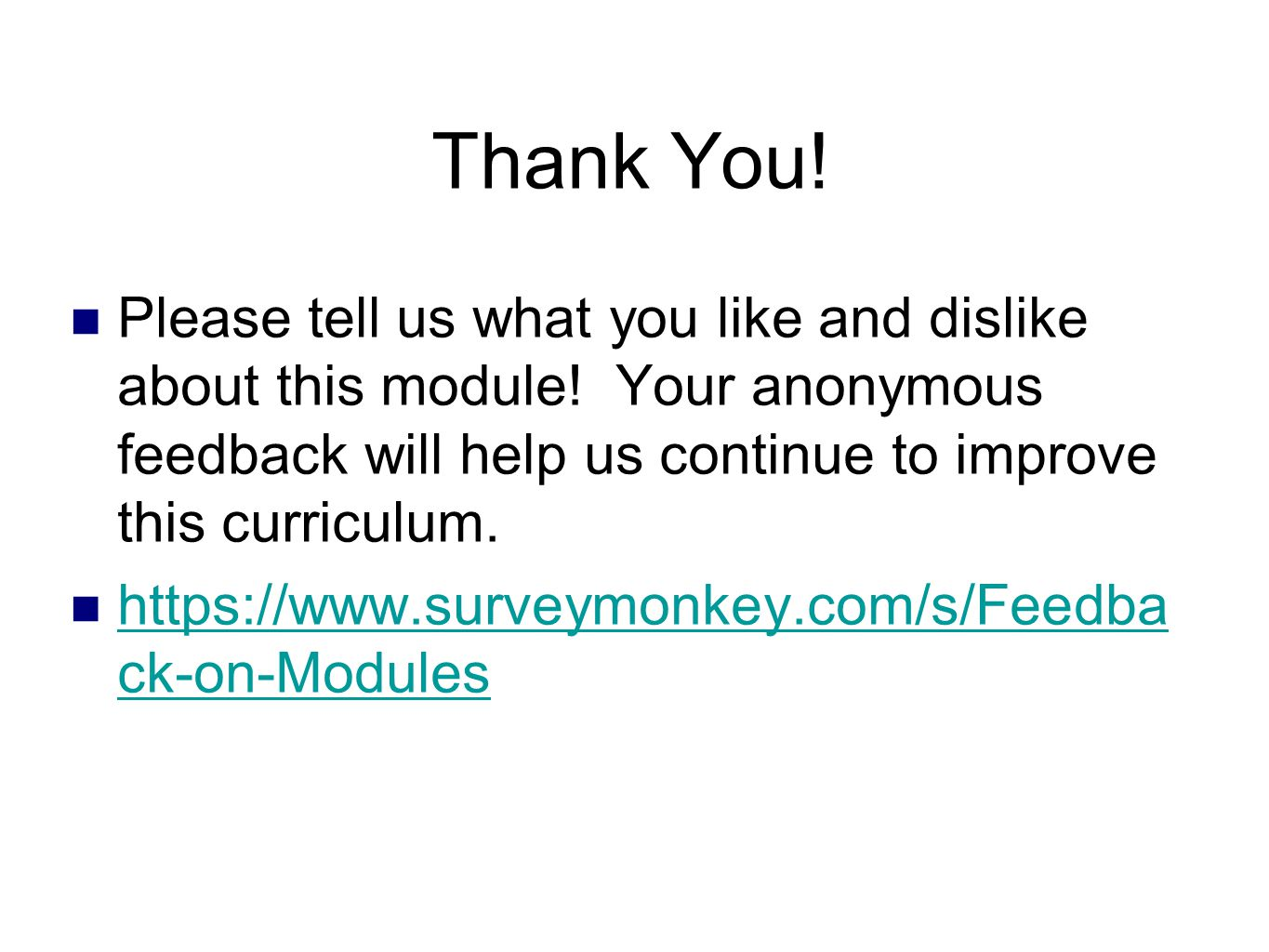 Thank You! Please tell us what you like and dislike about this module! Your anonymous feedback will help us continue to improve this curriculum.