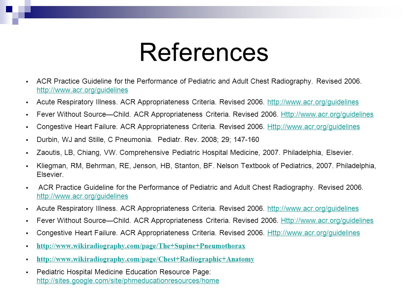 References ACR Practice Guideline for the Performance of Pediatric and Adult Chest Radiography. Revised 2006. http://www.acr.org/guidelines.
