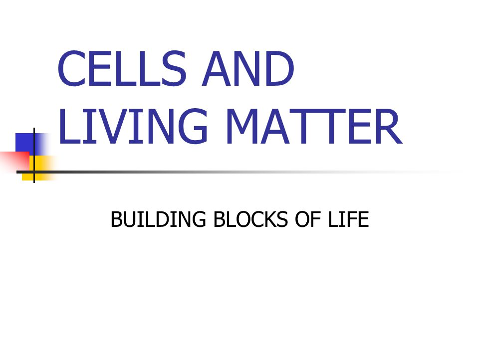 CELLS AND LIVING MATTER