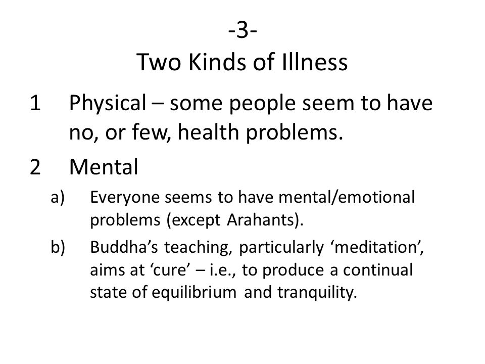 -3- Two Kinds of Illness Physical – some people seem to have no, or few, health problems. Mental.