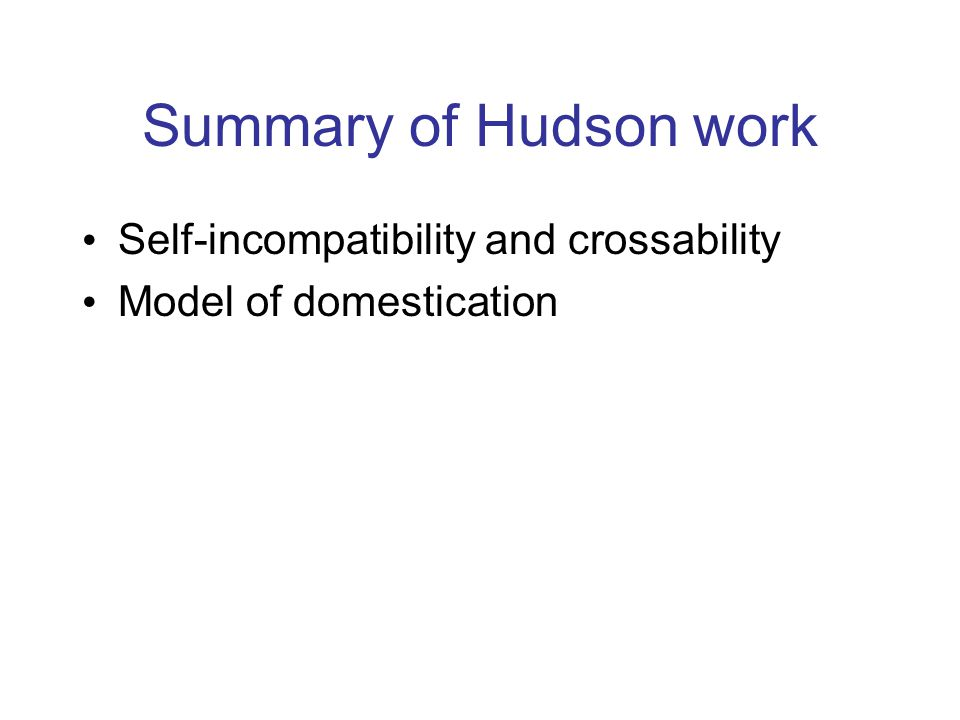 Summary of Hudson work Self-incompatibility and crossability