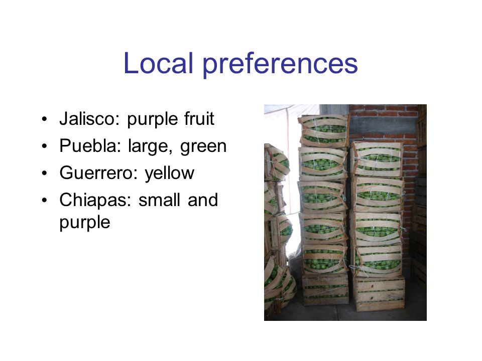 Local preferences Jalisco: purple fruit Puebla: large, green