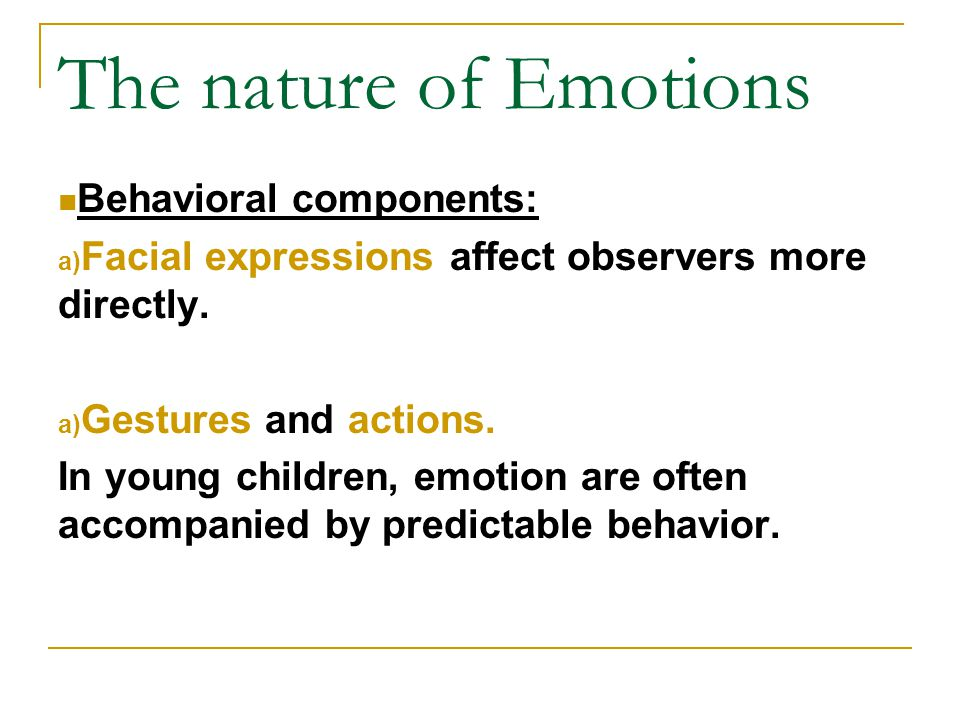 The nature of Emotions Behavioral components: