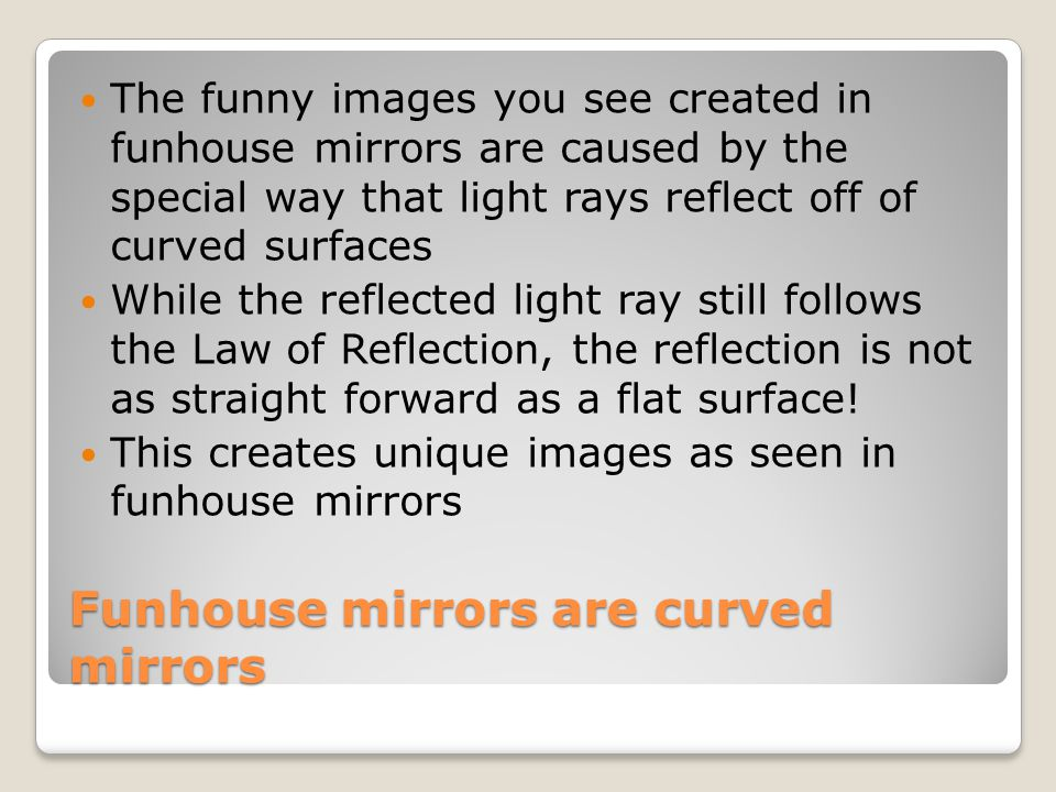 Funhouse mirrors are curved mirrors