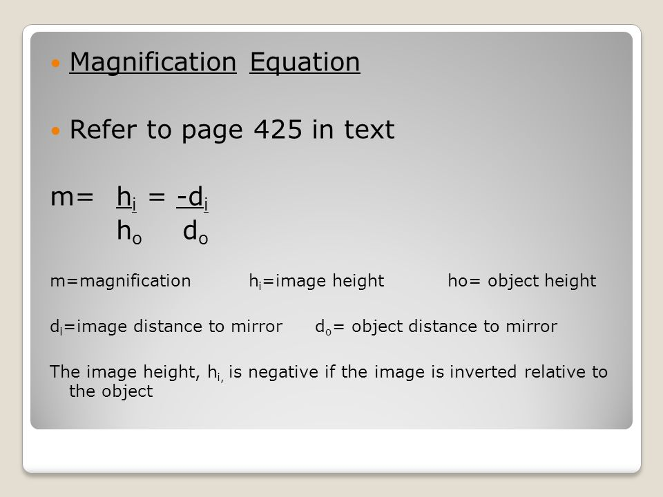 Magnification Equation Refer to page 425 in text m= hi = -di ho do