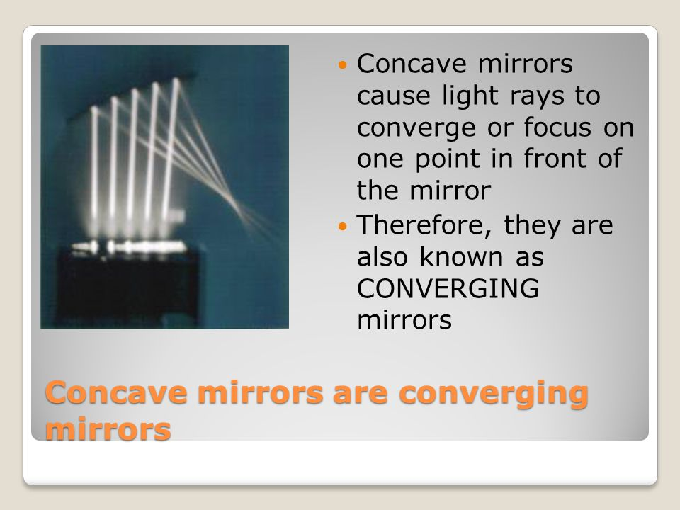 Concave mirrors are converging mirrors