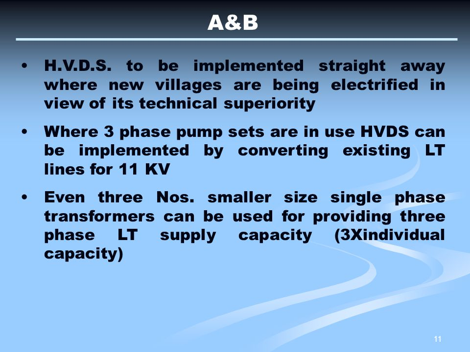 A&B H.V.D.S. to be implemented straight away where new villages are being electrified in view of its technical superiority.