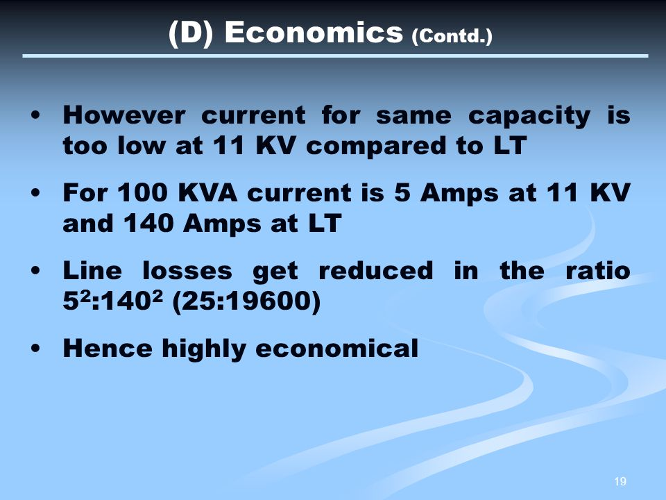 (D) Economics (Contd.) However current for same capacity is too low at 11 KV compared to LT.