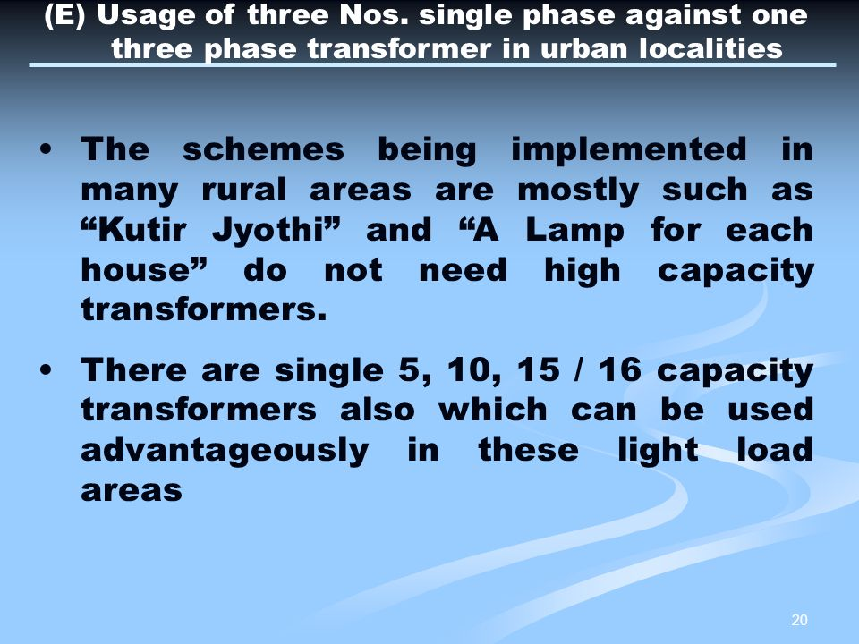 (E) Usage of three Nos. single phase against one three phase transformer in urban localities