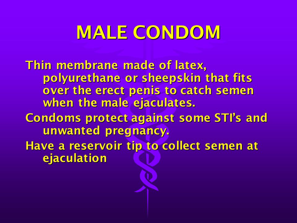 MALE CONDOM Thin membrane made of latex, polyurethane or sheepskin that fits over the erect penis to catch semen when the male ejaculates.