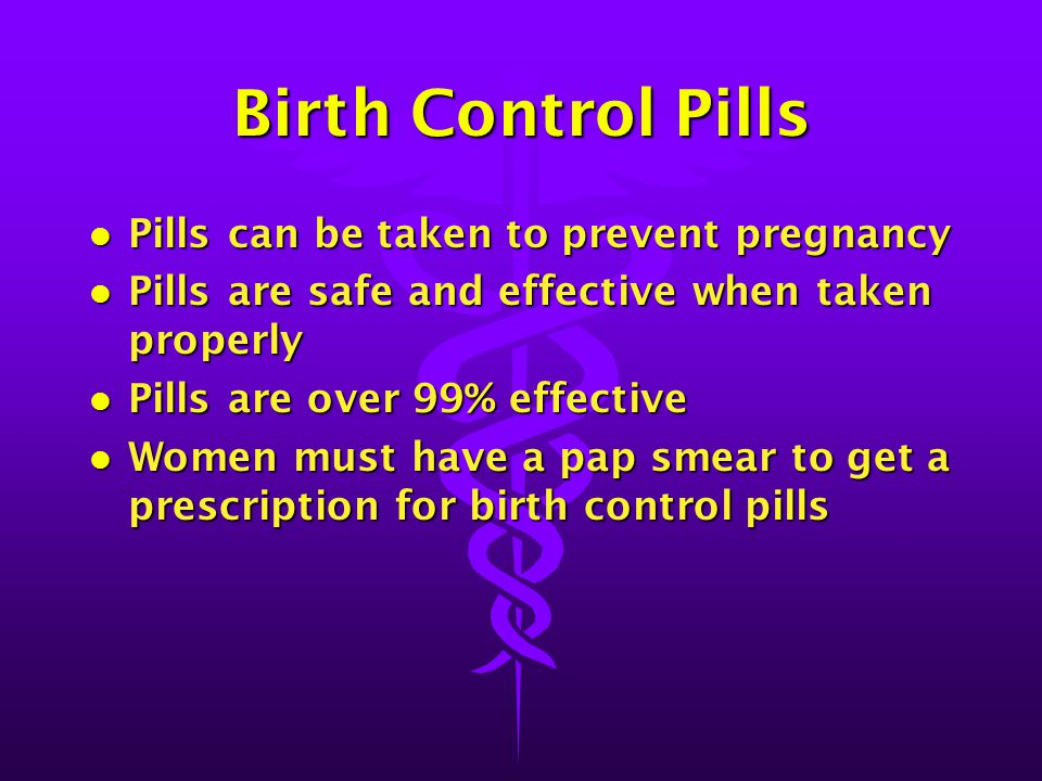 Birth Control Pills Pills can be taken to prevent pregnancy