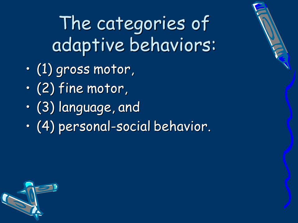 The categories of adaptive behaviors: