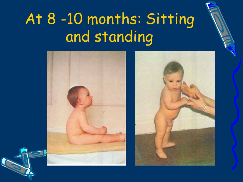 At 8 -10 months: Sitting and standing