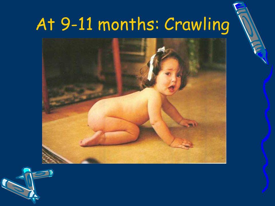 At 9-11 months: Crawling