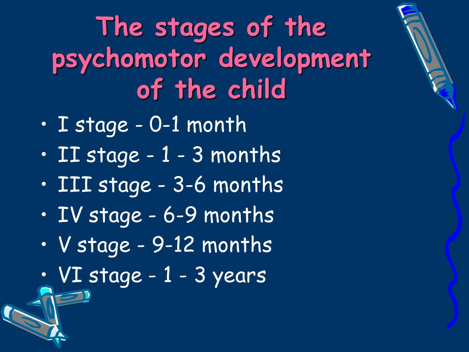 The stages of the psychomotor development of the child