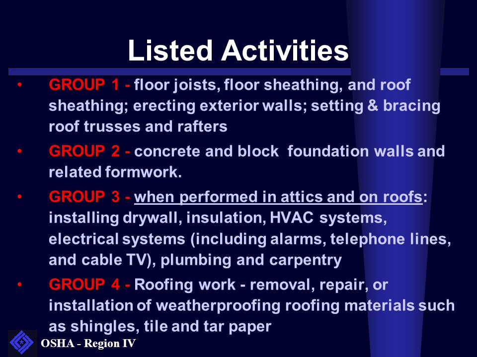 Listed Activities GROUP 1 - floor joists, floor sheathing, and roof sheathing; erecting exterior walls; setting & bracing roof trusses and rafters.