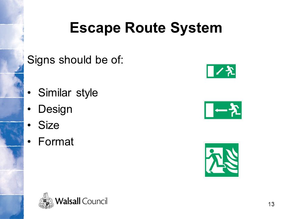 Escape Route System Signs should be of: Similar style Design Size