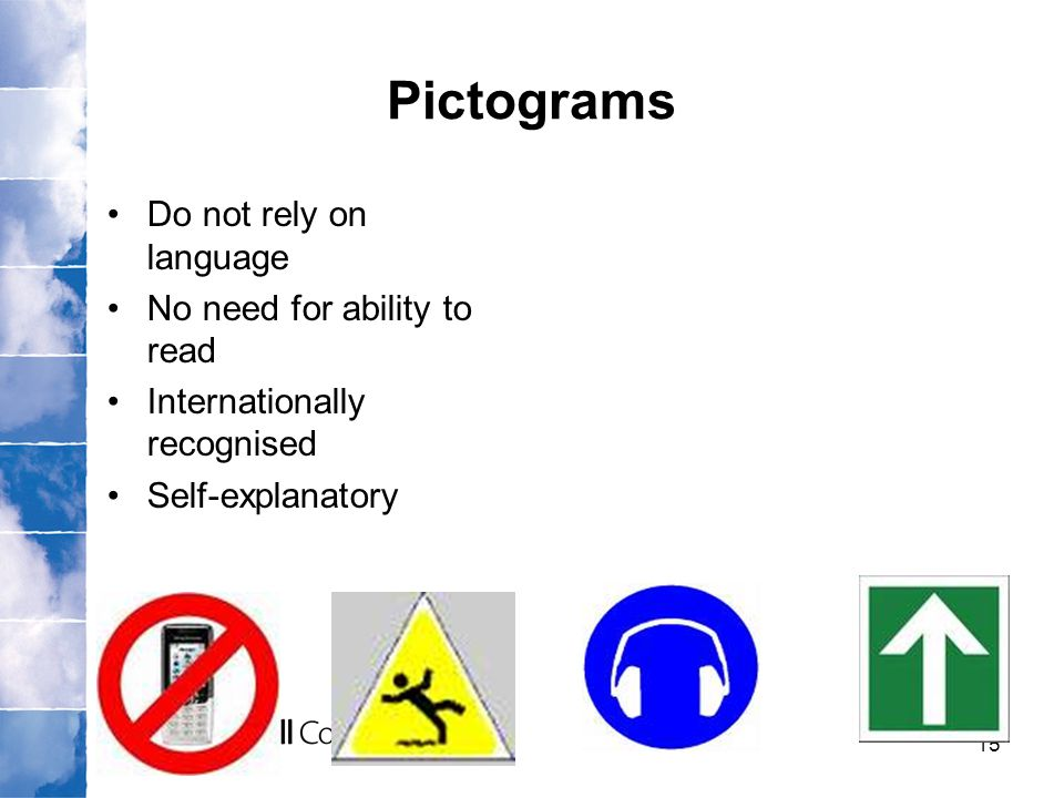 Pictograms Do not rely on language No need for ability to read