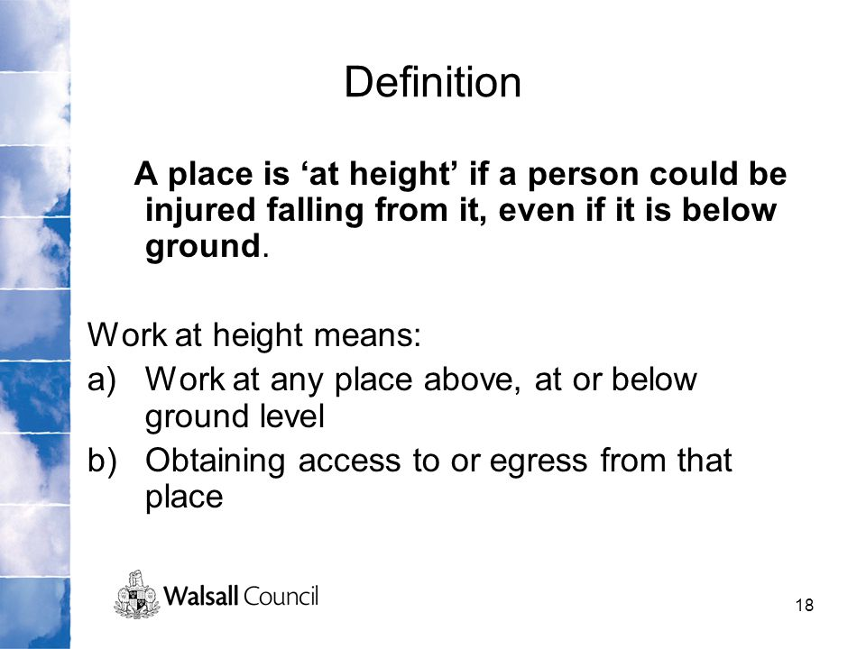 Definition A place is 'at height' if a person could be injured falling from it, even if it is below ground.