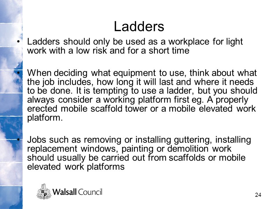 Ladders Ladders should only be used as a workplace for light work with a low risk and for a short time.