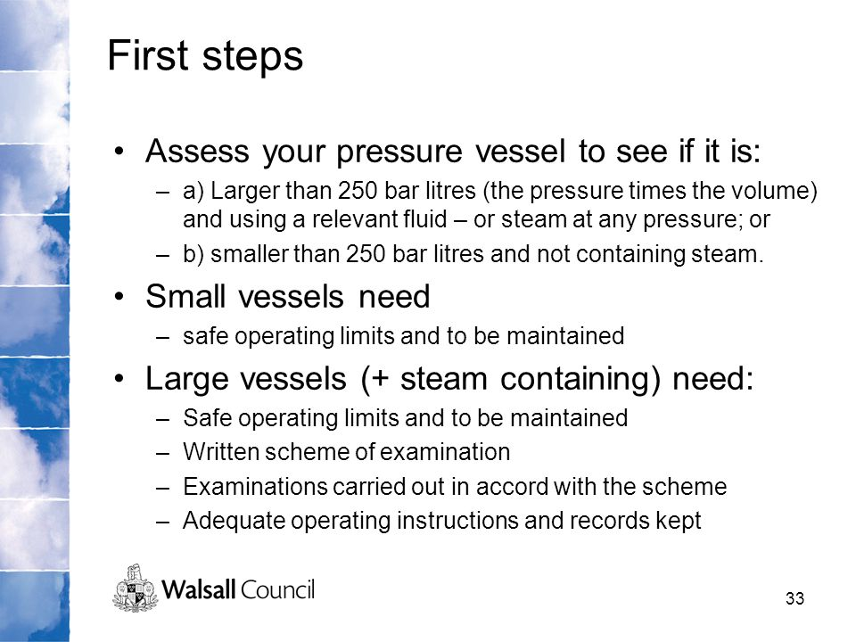 First steps Assess your pressure vessel to see if it is: