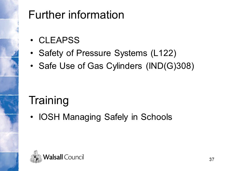 Further information Training CLEAPSS Safety of Pressure Systems (L122)
