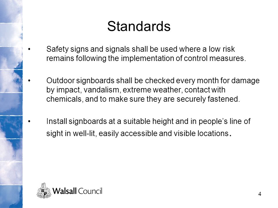 Standards Safety signs and signals shall be used where a low risk remains following the implementation of control measures.