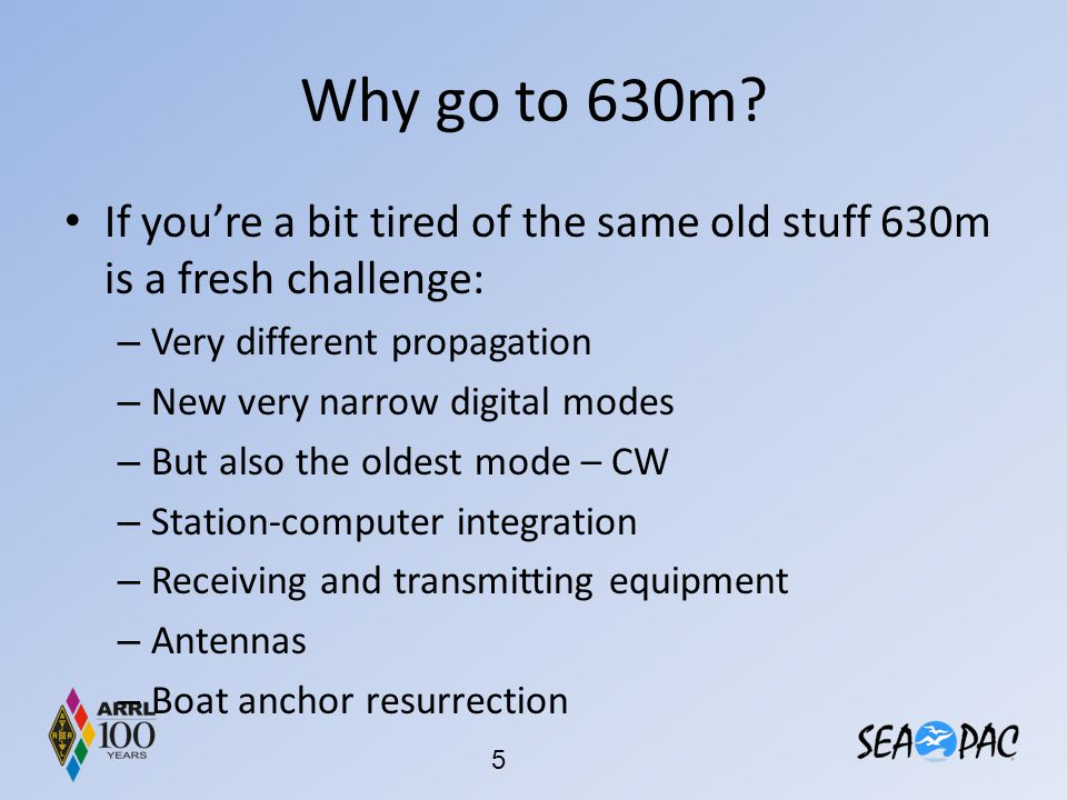 Why go to 630m If you're a bit tired of the same old stuff 630m is a fresh challenge: Very different propagation.