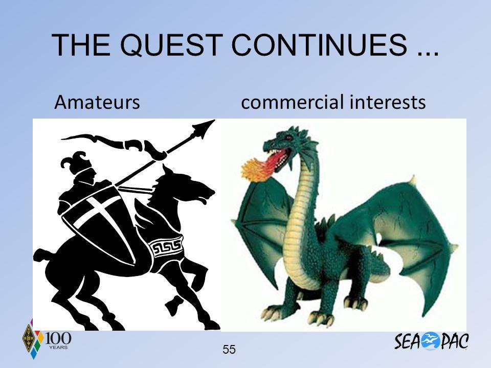 THE QUEST CONTINUES ... Amateurs commercial interests