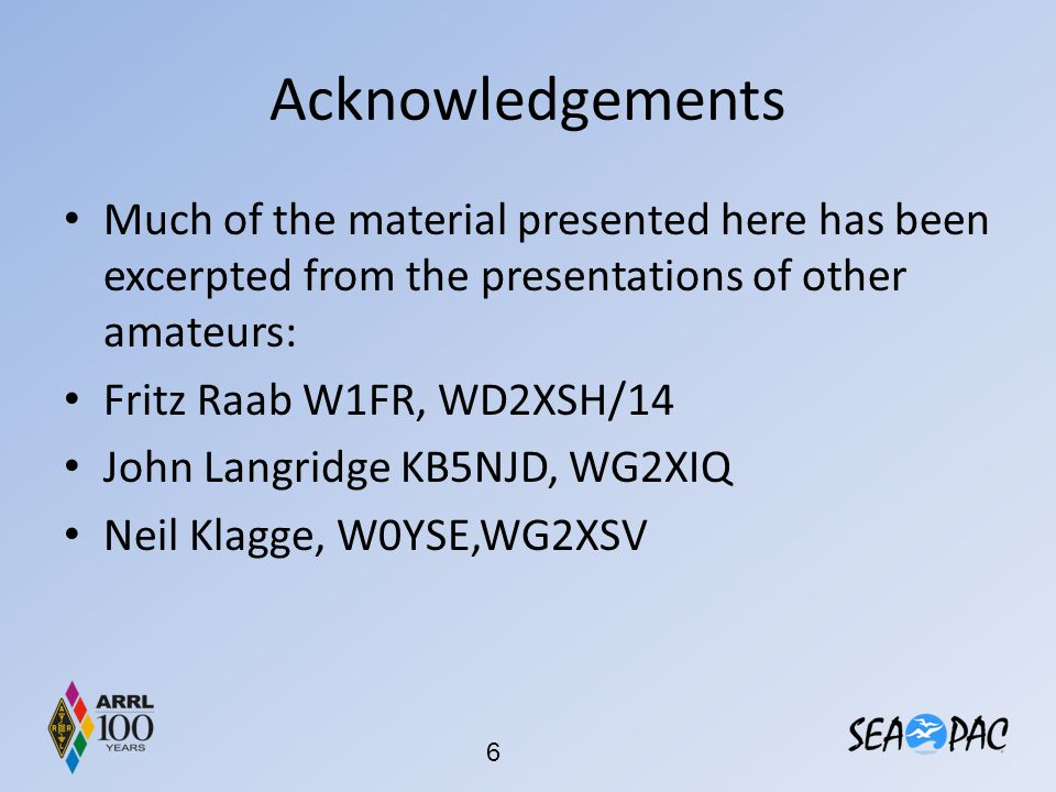 Acknowledgements Much of the material presented here has been excerpted from the presentations of other amateurs: