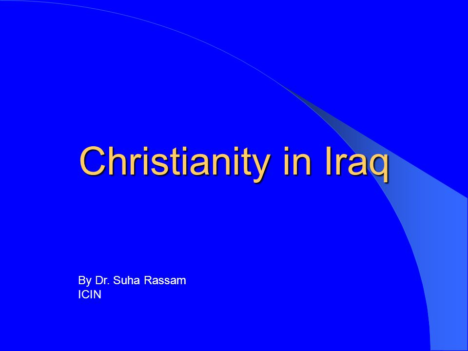 Christianity in Iraq By Dr. Suha Rassam ICIN